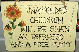Gift Shop Sign. Unattended Children will be given an Espresso and a Free Puppy.